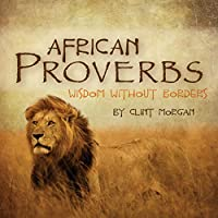 African Proverbs: Wisdom Without Borders