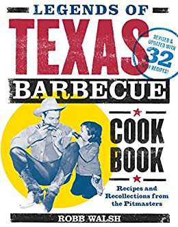 Legends of Texas Barbecue Cookbook: Recipes and Recollections from the Pitmasters, Revised & Updated with 32 New Recipes! by [Walsh, Robb]