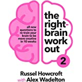 The Right-brain Workout 2: All New Questions to Re-train Your Brain to be More Creative in 10 Weeks