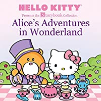 Hello Kitty Presents the Storybook Collection: Alice's Adventures in Wonderland (Hello Kitty Storybook Collection)