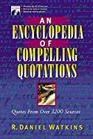 An Encyclopedia of Compelling Quotations: Quotes from over 3200 Sources