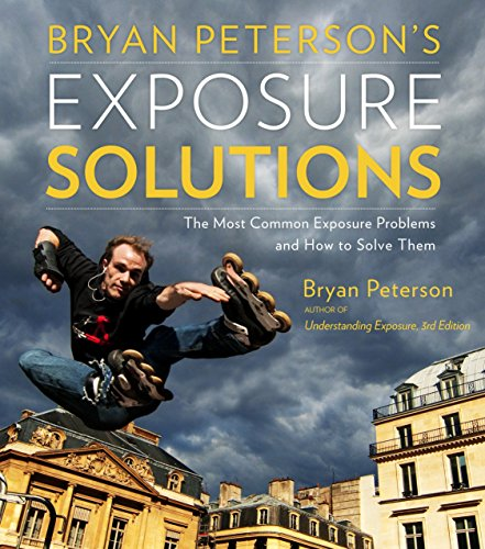 Download Bryan Peterson's Exposure Solutions: The Most Common Photography Problems and How to Solve Them 0770433057