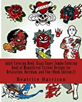 Adult Coloring Book: Giant Super Jumbo Coloring Book of Magnificent Tattoos Designs for Relaxation Boredom and Fun (Book Edition:2) (Adult Coloring Books) [並行輸入品]
