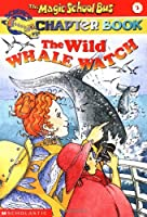 The Wild Whale Watch (Magic School Bus Chapter Book)