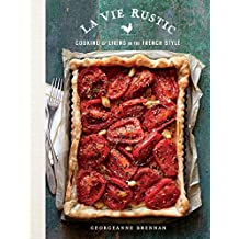 La Vie Rustic: Recipes, Tips & Tales for a Sustainable Life in the French Style
