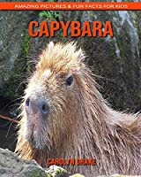 Capybara: Amazing Pictures & Fun Facts for Kids