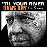 Til Your River Runs Dry by Eric Burdon (2013-01-29)