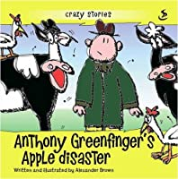 Anthony Greenfinger's Apple Disaster (Crazy Stories)