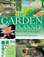 The Garden Planner: Innovative Designs for Small Spaces