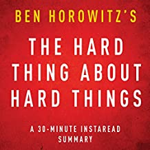 The Hard Thing about Hard Things by Ben Horowitz: A 30-minute Instaread Chapter by Chapter Summary