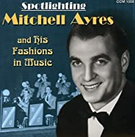 Spotlighting Mitchell Ayres & His Fashions in Musi