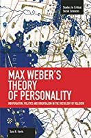 Max Weber's Theory of Personality: Individuation, Politics and Orientalism in the Sociology of Religion (Studies in Critical Social Sciences)
