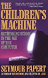 The Children's Machine: Rethinking School In The Age Of The…