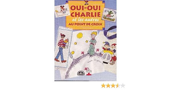 Oui Oui Charlie Et Les Autres Au Point De Croix Ɯ¬ ɀšè²© Amazon