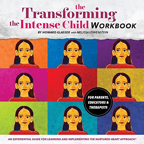 Transforming the Intense Child: An Experiential Guide for Parents, Educators and Therapists for Learning and Implementing the Nurtured Heart Approach