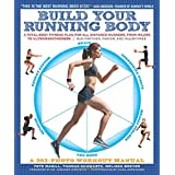 Build Your Running Body: A Total-Body Fitness Plan for All Distance Runners, from Milers to Ultramarathoners--Run Farther, Fa