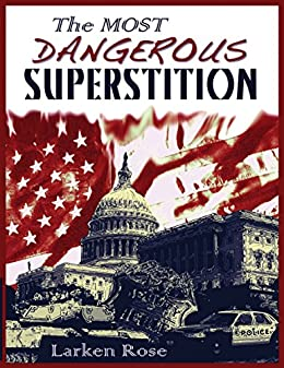 [Rose, Larken]のThe Most Dangerous Superstition (English Edition)