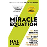 The Miracle Equation: You Are Only Two Decisions Away From Everything You Want