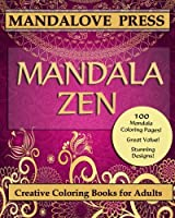 Mandala Zen: A Beautiful Collection of 100 Mandalas Designs Containing Hours of Calm and Relaxation. Color the Stress of the Day Away...