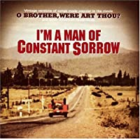 O Brother: I'm a Man of Constant Sorrow