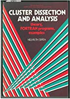 Cluster Dissection and Analysis: Theory, Fortran Programs, Examples (Ellis Horwood Series in Computers and Their Applications)
