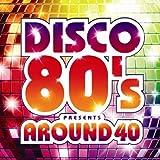 DISCO 80'S presents AROUND 40   (エイベックス・エンタテインメント)
