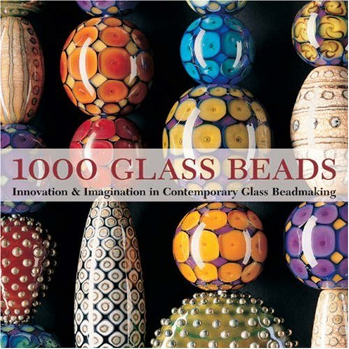 1000 Glass Beads: Innovation & Imagination in Contemporary Glass Beadmakingの詳細を見る