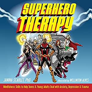 Superhero Therapy: Mindfulness Skills to Help Teens & Young Adults Deal with Anxiety, Depression, & Trauma