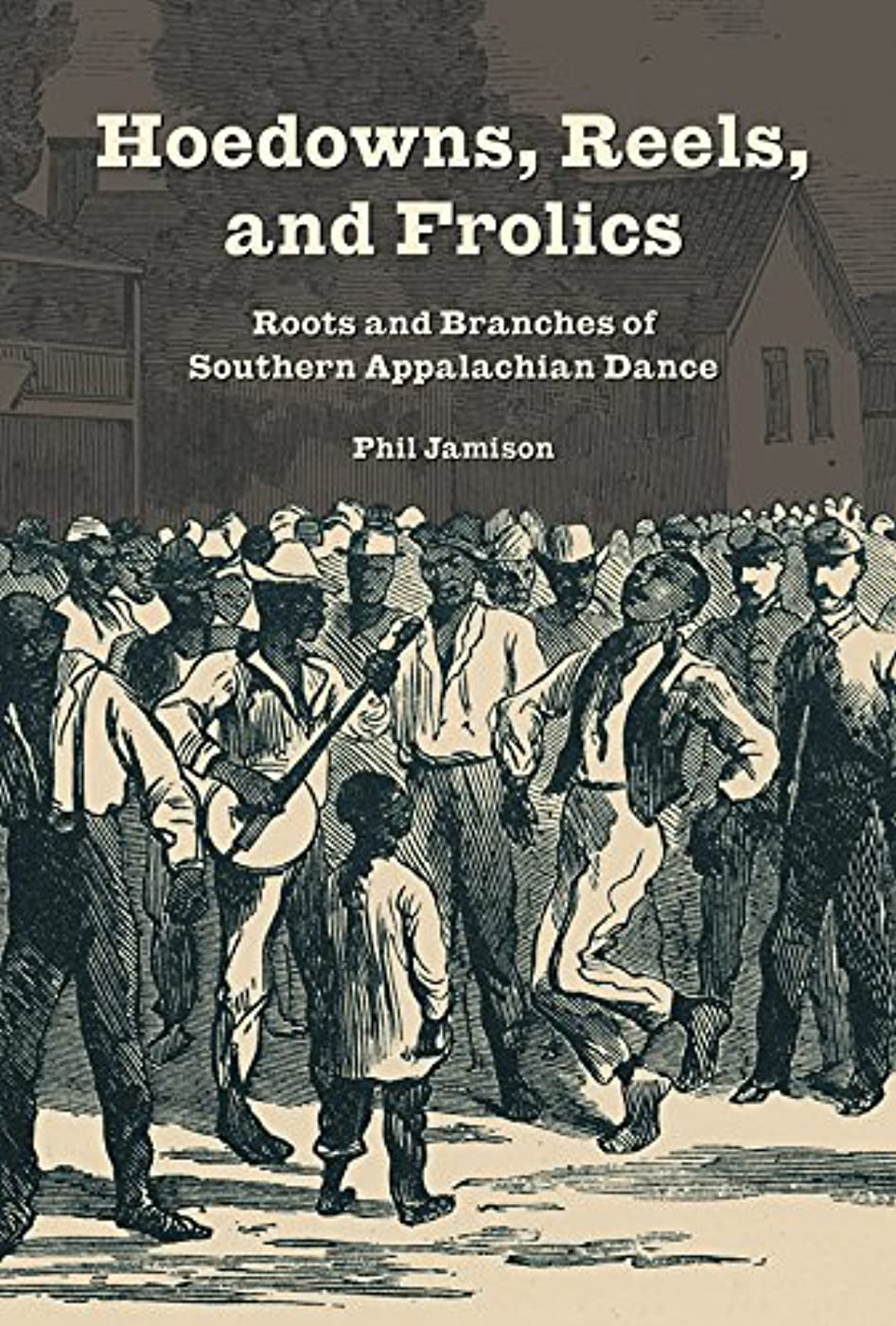 Hoedowns, Reels, and Frolics: Roots and Branches of Southern Appalachian Dance (Music in American Life) (English Edition)