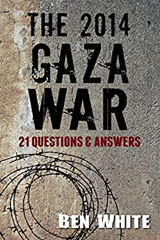 The 2014 Gaza War: 21 Questions & Answers by [White, Ben]