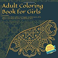 Adult Coloring Book for Girls Mandala - Figure out what makes you happy and do more of it. Figure out what doesn't, and do less of it.