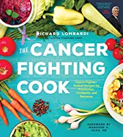 The Cancer Fighting Cook: Cancer Fighter-Packed Recipes for Treatment, Recovery, and Prevention