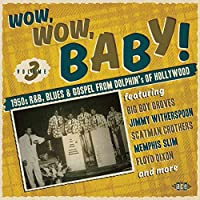 Wow,wow, Baby! 1950s R&b, Blues & Gospel From Dolphin's Of Hollywood
