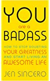 You Are a Badass: How to Stop Doubting Your Greatness and St…