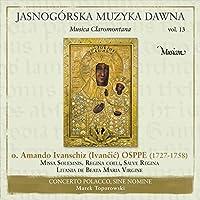ヤスナ・グラ修道院の音楽 Vol.13 - Music from Jasna Gora Vol. 13 - Amando Ivancic: Missa Solemnis, Regina coeli,  Salve Regina, Litania de B. Maria Virgine -