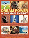 Dream Power Shaman Energy: Using The Insights of Dreams, Shamanic Ritual and Mandalas for Personal Transformation