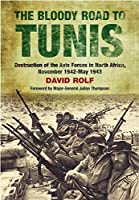 The Bloody Road to Tunis: Destruction of the Axis Forces in North Africa, November 1942-May 1943 by David Rolf(2015-04-19)