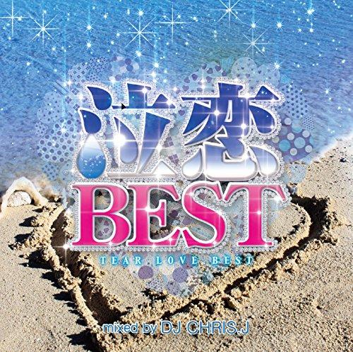 [画像:泣恋BEST -TEARS OF LOVE MIX- Mixed by DJ CHRIS J]