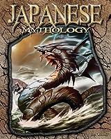 Japanese Mythology (The World of Mythology)