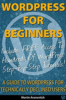 WordPress For Beginners: A Guide To WordPress For Technically Declined Users by [Aranovitch, Martin]
