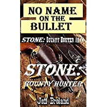 No Name On the Bullet: Stone: Bounty Hunter: # 10: Western Action and Adventures of Deputy U. S. Marshal, Bounty Hunter, and Gunfighter Jake Stone.