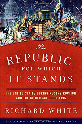 Download The Republic for Which It Stands: The United States During Reconstruction and the Gilded Age 1865-1896 (The Oxford History of the United States) 0199735816