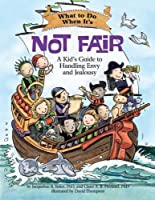 What to Do When It's Not Fair: A Kid's Guide to Handling Envy and Jealousy (What-to-do Guides for Kids)