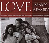 Love Makes a Family: Portraits of Lesbian, Gay, Bisexual, and Transgendered Parents and Their Families