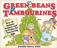 Green Beans & Tambourines: Over 30 Summer Projects & Activities for Fun-Loving Kids