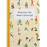 What Can I Do When I Grow Up?: A Young Person's Guide to Careers, Money - And the Future