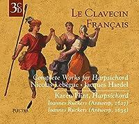 Le Clavecin Francais: Lebegue & Hardel - Complete Works for Harpsichord by Karen Flint