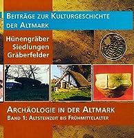 Archaeologie in der Altmark / Altsteinzeit bis Fruehmittelalter