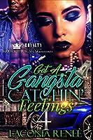Got a Gangsta Catchin' Feelings 4