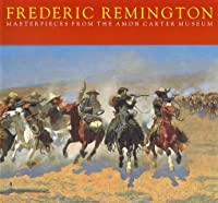 Frederic Remington: Masterpieces from the Amon Carter Museum